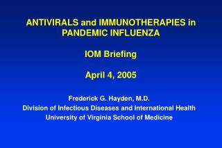 ANTIVIRALS and IMMUNOTHERAPIES in PANDEMIC INFLUENZA IOM Briefing  April 4, 2005