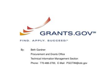 By:  	Beth Gardner 	Procurement and Grants Office 	Technical Information Management Section