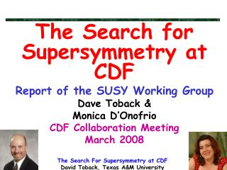 The Search for Supersymmetry at CDF Report of the SUSY Working Group Dave Toback &