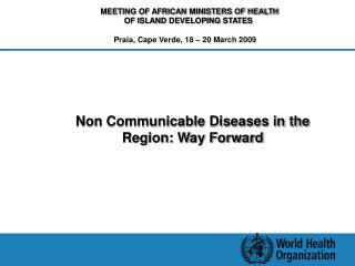 Non Communicable Diseases in the Region: Way Forward