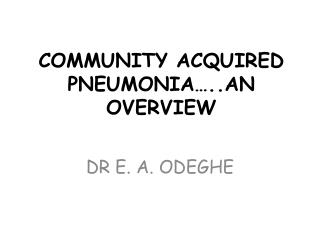 COMMUNITY ACQUIRED PNEUMONIA…..AN OVERVIEW