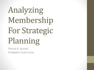 Analyzing Membership For Strategic Planning