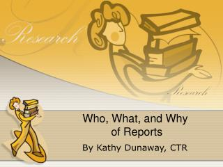Who, What, and Why  of Reports