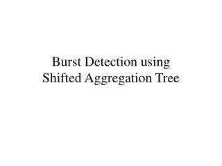 Burst Detection using  Shifted Aggregation Tree