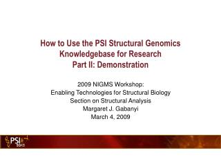 How to Use the PSI Structural Genomics  Knowledgebase for Research Part II: Demonstration