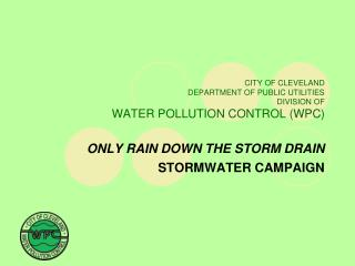 CITY OF CLEVELAND DEPARTMENT OF PUBLIC UTILITIES DIVISION OF  WATER POLLUTION CONTROL (WPC)