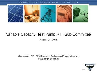 Variable Capacity Heat Pump RTF Sub-Committee August  31 , 2011