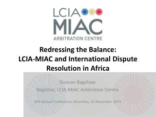 Redressing the Balance:  LCIA-MIAC and International Dispute Resolution in Africa