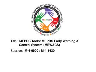Title:   MEPRS Tools: MEPRS Early Warning & 		Control System (MEWACS)  Session :  M-4-0900 / M-4-1430