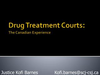 Drug Treatment Courts : The Canadian Experience