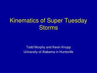 Kinematics of Super Tuesday Storms