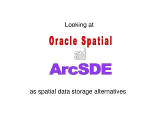 Looking at Oracle Spatial and ArcSDE as spatial data storage alternatives