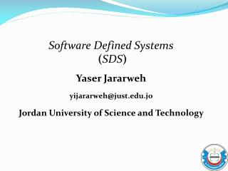 Software Defined Systems ( SDS ) Yaser Jararweh yijararweh@just.jo