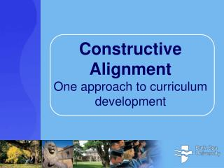 Constructive Alignment One approach to curriculum development