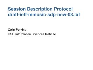 Session Description Protocol draft-ietf-mmusic-sdp-new-03.txt