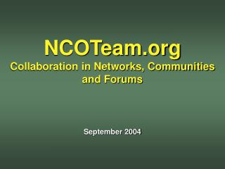 NCOTeam Collaboration in Networks, Communities and Forums