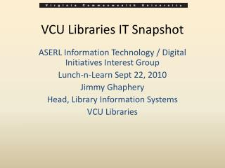 VCU Libraries IT Snapshot
