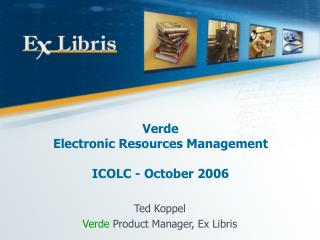 Verde  Electronic Resources Management ICOLC - October 2006
