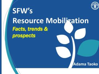 SFW's  Resource Mobilization  Facts, trends &  prospects