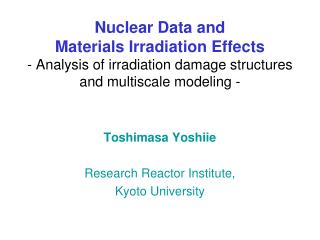 Toshimasa Yoshiie Research Reactor Institute,  Kyoto University