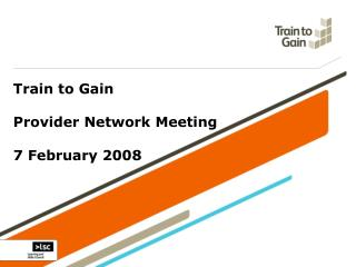 Train to Gain Provider Network Meeting 7 February 2008