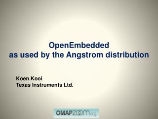 OpenEmbedded  as used by the Angstrom distribution