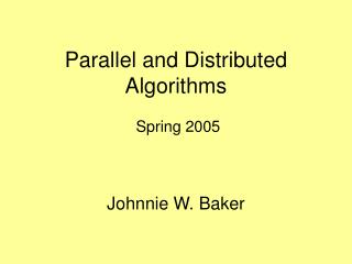 Parallel and Distributed Algorithms  Spring 2005