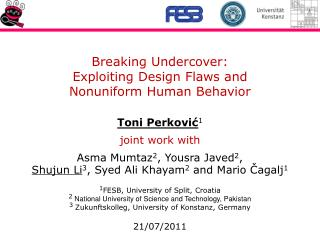 Breaking Undercover: Exploiting Design Flaws and Nonuniform  H uman Behavior