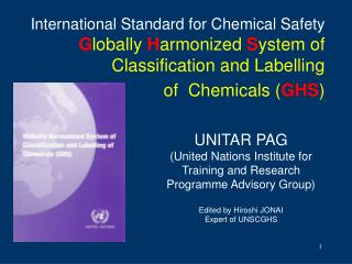 International Standard for Chemical Safety G lobally  H armonized  S ystem of Classification and Labelling  of  Chemical