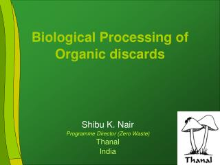 Biological Processing of Organic discards