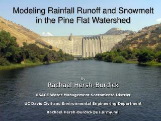 Modeling Rainfall Runoff and Snowmelt in the Pine Flat Watershed