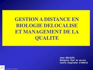 GESTION A DISTANCE EN BIOLOGIE DELOCALISE ET MANAGEMENT DE LA QUALITE