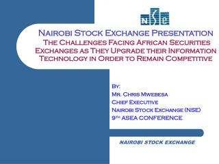By:  Mr. Chris Mwebesa Chief Executive Nairobi Stock Exchange (NSE) 9 th  ASEA CONFERENCE