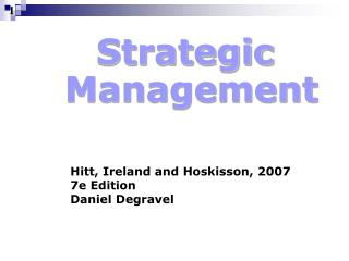 Hitt, Ireland and Hoskisson, 2007 7e Edition Daniel Degravel