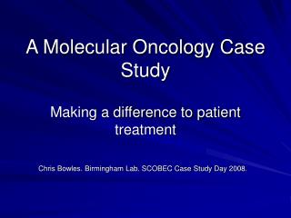 A Molecular Oncology Case Study