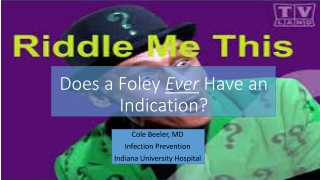Does a Foley Ever Have an Indication?