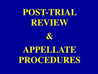 POST-TRIAL REVIEW & APPELLATE PROCEDURES