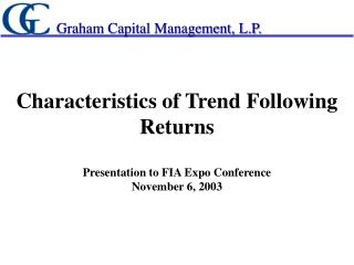 Characteristics of Trend Following Returns  Presentation to FIA Expo Conference November 6, 2003