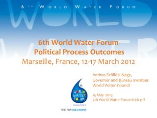 6th World Water Forum  Political Process Outcomes Marseille, France, 12-17 March 2012