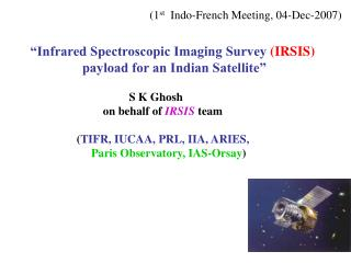 """Infrared Spectroscopic Imaging Survey  (IRSIS)  payload for an Indian Satellite"""