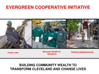 BUILDING COMMUNITY WEALTH TO TRANSFORM CLEVELAND AND CHANGE LIVES