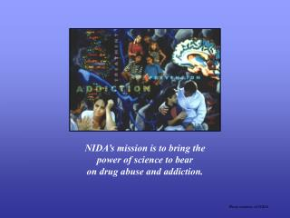 NIDA's mission is to bring the  power of science to bear on drug abuse and addiction.