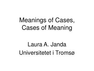 Meanings of Cases,  Cases of Meaning