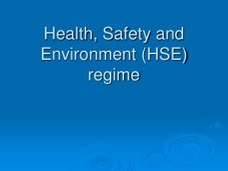 Health,  S afety and Environment (HSE) regime
