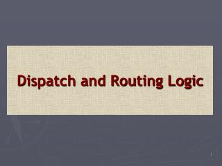 Dispatch and Routing Logic