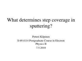 What determines step coverage in sputtering?