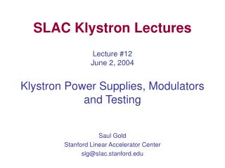 SLAC Klystron Lectures Lecture #12 June 2, 2004 Klystron Power Supplies, Modulators and Testing
