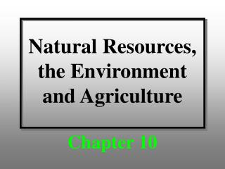 Natural Resources, the Environment and Agriculture