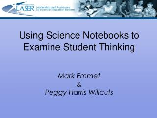 Using Science Notebooks to Examine Student Thinking  Mark Emmet & Peggy Harris Willcuts