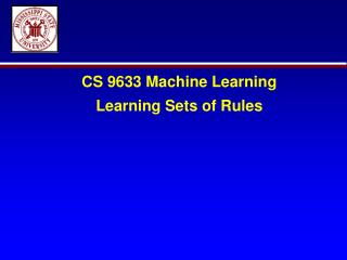 CS 9633 Machine Learning Learning Sets of Rules